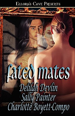 Fated Mates - Devlin, Delilah, and Painter, Sally, and Boyett-Compo, Charlotte