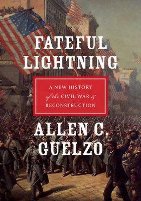 Fateful Lightning: A New History of the Civil War & Reconstruction - Guelzo, Allen C
