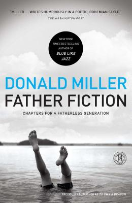 Father Fiction: Chapters for a Fatherless Generation - Miller, Donald