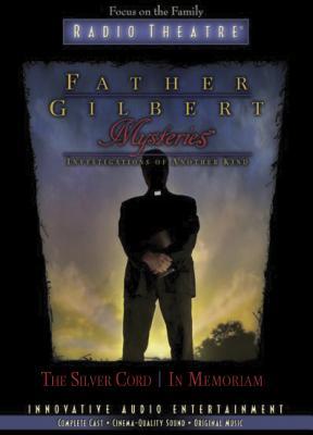 Father Gilbert Mysteries the Silver Cord/In Memorium - Focus on the Family Radio Theatre (Creator)