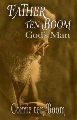 Father Ten Boom, God's Man - Ten Boom, Corrie