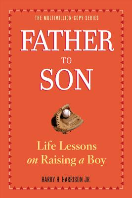 Father to Son: Life Lessons on Raising a Boy - Harrison, Harry H, Jr.