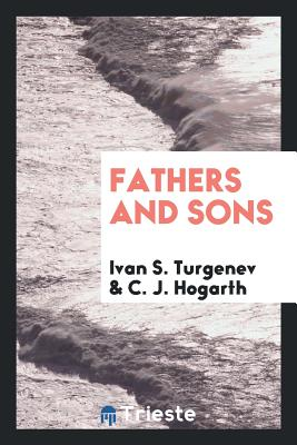 Fathers and Sons - Turgenev, Ivan S, and Hogarth, C J