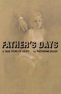 Father's Days: A True Story of Incest - Brady, Katherine