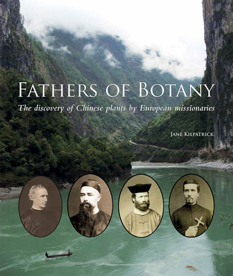 Fathers of Botany: The Discovery of Chinese Plants by European Missionaries - Kilpatrick, Jane