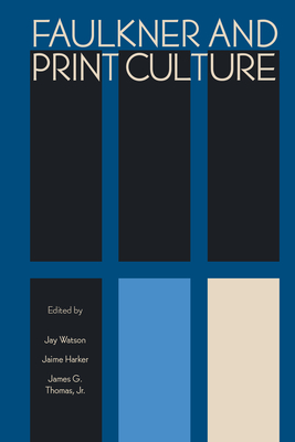 Faulkner and Print Culture - Watson, Jay (Editor)