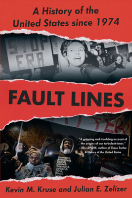 Fault Lines: A History of the United States Since 1974 - Kruse, Kevin M, and Zelizer, Julian E