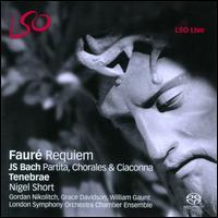 Fauré: Requiem; Bach: Partita, Chorales & Ciaconna - Gordan Nikolic (violin); Grace Davidson (soprano); London Symphony Orchestra Chamber Ensemble; Tenebrae;...