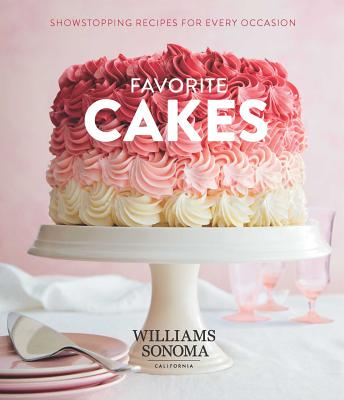 Favorite Cakes: Showstopping Recipes for Every Occasion - Williams Sonoma Test Kitchen