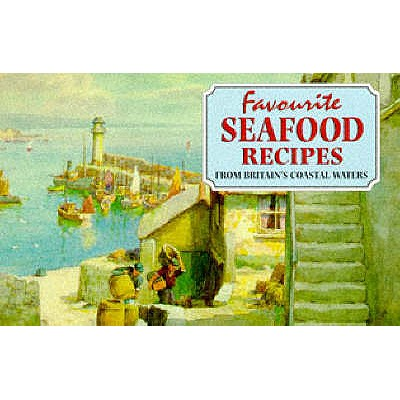 Favourite Seafood Recipes: From Around Britain's Coastal Waters -