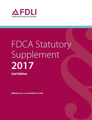 Fdca Statutory Supplement, 2017 - Liu, Joy J (Editor), and Combs, Kellie B (Editor)