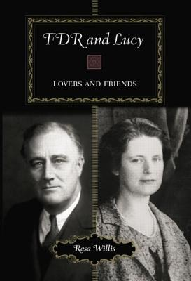 FDR and Lucy: Lovers and Friends - Willis, Resa
