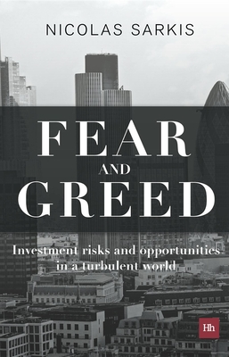Fear and Greed: Investment risks and opportunities in a turbulent world - Sarkis, Nicolas