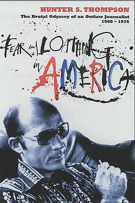 Fear and Loathing in America: The Brutal Odyssey of an Outlaw Journalist 1968-1976 - Thompson, Hunter S.