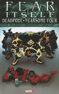 Fear Itself: Deadpool/fearsome Four - Dazo, Bong, and Hastings, Chris, and Montclare, Brandon