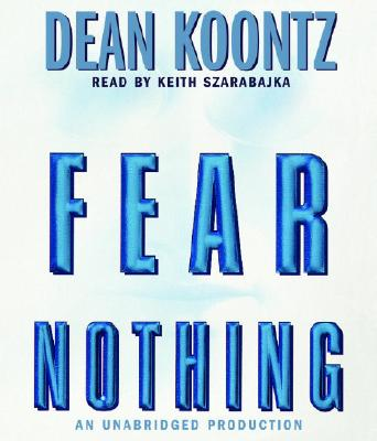 Fear Nothing - Koontz, Dean, and Szarabajka, Keith (Read by)