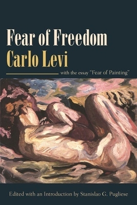 """Fear of Freedom: With the Essay """"Fear of Painting"""" - Levi, Carlo, and Gourevitch, Adolphe (Translated by), and Pugliese, Stanislao (Editor)"""