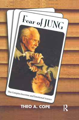 Fear of Jung: The Complex Doctrine and Emotional Science - Cope, Theo A.