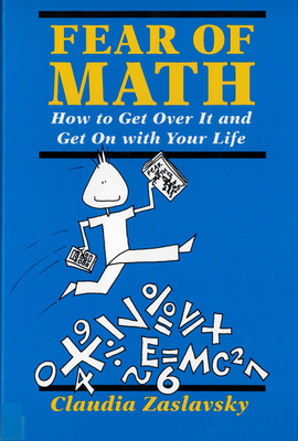 Fear of Math: How to Get Over It and Get on with Your Life! - Zaslavsky, Claudia