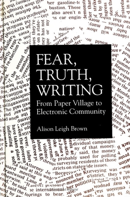 Fear; Truth; Writing: From Paper Village to Electronic Community - Brown, Alison Leigh
