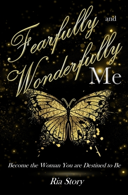 Fearfully and Wonderfully Me: Become the Woman You are Destined to Be - Story, Ria