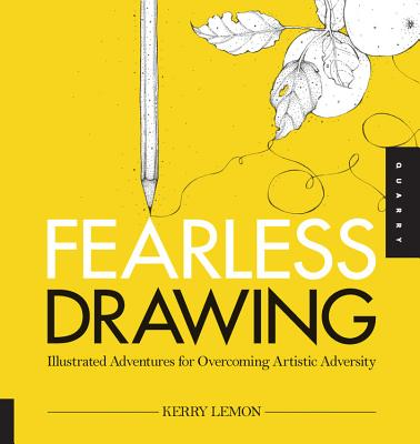 Fearless Drawing: Illustrated Adventures for Overcoming Artistic Adversity - Lemon, Kerry
