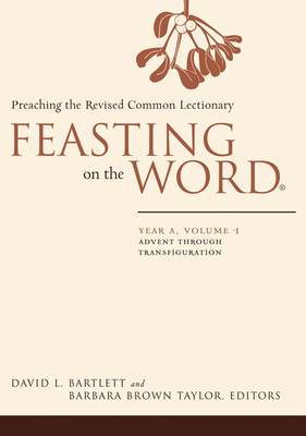 Feasting on the Word: Year A, Volume 1: Preaching the Revised Common Lectionary - Bartlett, David L (Editor), and Taylor, Barbara Brown (Editor)