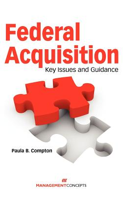 Federal Acquisition: Key Issues and Guidance - Compton, Paula B