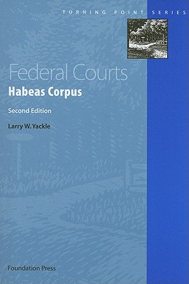 Federal Courts: Habeas Corpus - Yackle, Larry W