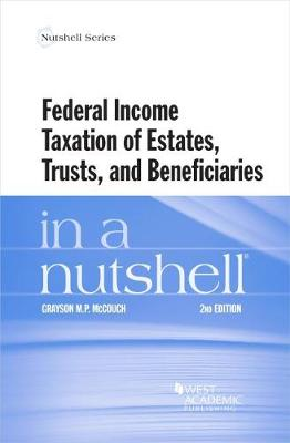 Federal Income Taxation of Estates, Trusts, and Beneficiaries in a Nutshell - McCouch, Grayson M.P.