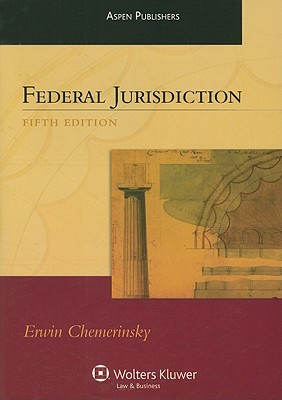 Federal Jurisdiction, Fifth Edition (Aspen Student Treatise) - Chemerinsky, Erwin