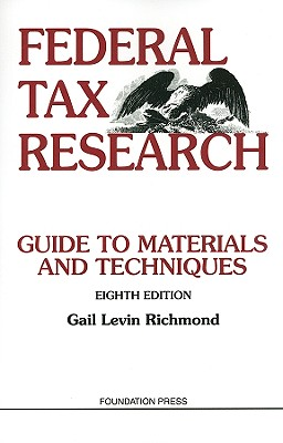 Federal Tax Research: Guide to Materials and Techniques - Richmond, Gail Levin
