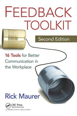 Feedback Toolkit: 16 Tools for Better Communication in the Workplace - Maurer, Rick
