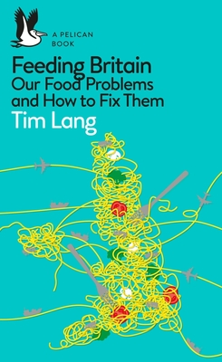 Feeding Britain: Our Food Problems and How to Fix Them - Lang, Tim