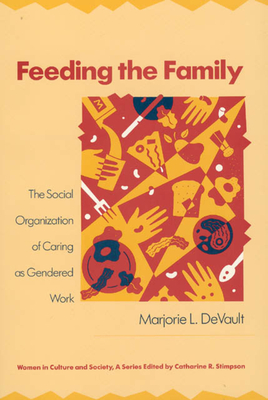 Feeding the Family: The Social Organization of Caring as Gendered Work - DeVault, Marjorie L