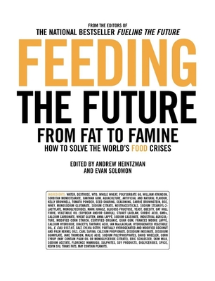 Feeding the Future: From Fat to Famine: How to Solve the World's Food Crises - Heintzman, Andrew (Editor), and Solomon, Evan (Editor), and Schlosser, Eric (Foreword by)