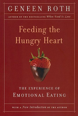 Feeding the Hungry Heart: The Experience of Compulsive Eating - Roth, Geneen