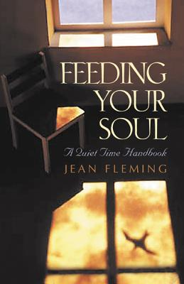 Feeding Your Soul: A Quiet Time Handbook - Fleming, Jean