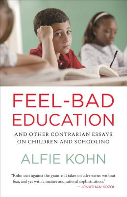 Feel-Bad Education: And Other Contrarian Essays on Children and Schooling - Kohn, Alfie