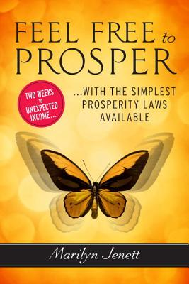 Feel Free to Prosper: Two Weeks to Unexpected Income with the Simplest Prosperity Laws Available - Jenett, Marilyn