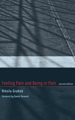 Feeling Pain and Being in Pain - Grahek, Nikola, and Dennett, Daniel C, Professor (Foreword by)