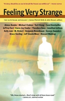 Feeling Very Strange: The Slipstream Anthology - Kelly, James Patrick (Editor), and Kessel, John (Editor)