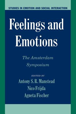 Feelings and Emotions: The Amsterdam Symposium - Manstead, Antony S R, Dr. (Editor), and Frijda, Nico H (Editor), and Fischer, Agneta (Editor)
