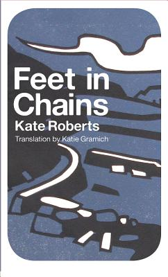 Feet in Chains - Roberts, Kate, and Gramich, Katie (Translated by)