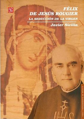 Felix de Jesus Rougier. La Seduccion de La Virgen - Sicilia, Javier, and Trejo, Evelia