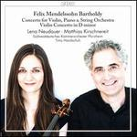 Felix Mendelssohn Bartholdy: Concerto for Violin, Piano & String Orchestra; Violin Concerto in D minor