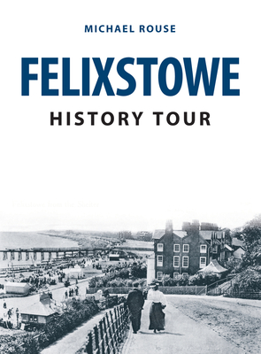 Felixstowe History Tour - Rouse, Michael