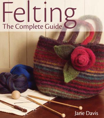 Felting: The Complete Guide - Davis, Jane