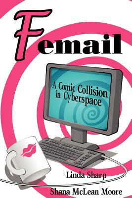Femail: A Comic Collision in Cyberspace - Sharp, Linda M, and Moore, Shana McLean