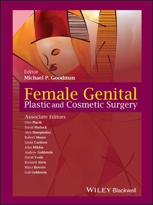 Female Genital Plastic and Cosmetic Surgery - Goodman, Michael P (Editor), and Placik, Otto, and Matlock, David